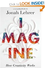 Imagine: How Creativity Works by Jonathan Lehrer